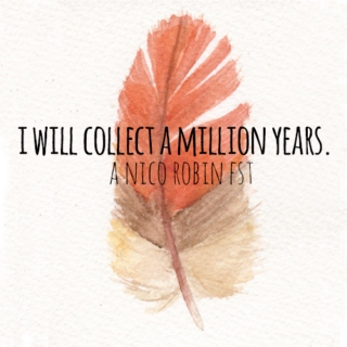 i will collect a million years.