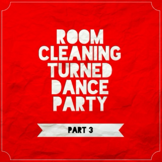 Room Cleaning Turned Dance Party (PART 3)