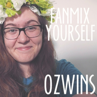 Fanmix Yourself- Ozwins