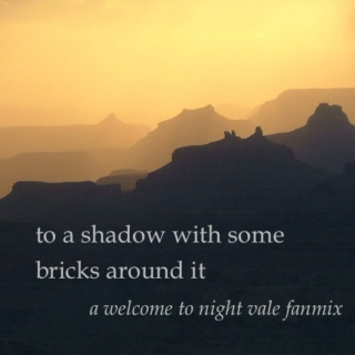 to a shadow with some bricks around it: a welcome to night vale fanmix