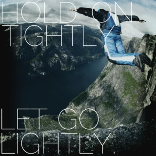 Hold On Tightly, Let Go Lightly...