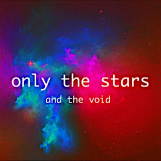 Only the Stars (And the Void)