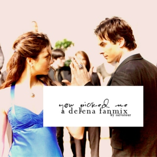 You Picked Me: A Delena Fanmix