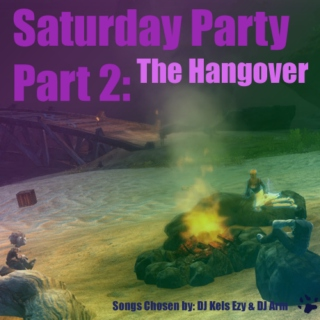 Saturday Party Part 2: The Hangover