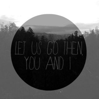 Let us go then, you and I.