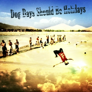 Dog Days Should Be Holidays