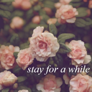 stay for a while