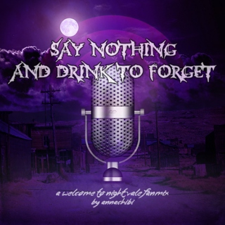 Say Nothing and Drink to Forget