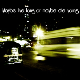 Live long or die young