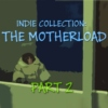 Indie Collection: THE MOTHERLOAD part 2