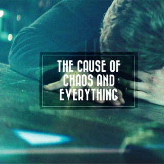 the cause of chaos and everything