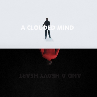 a clouded mind & a heavy heart