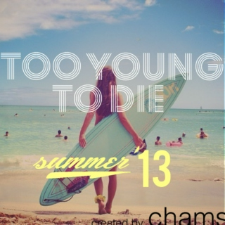 Too Young To Die (Summer '13)