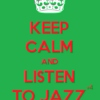 Keep Calm And Listen To Jazz #4