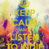 Keep Calm and Listen to Indie!!!