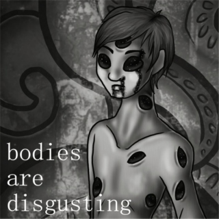 Bodies Are Disgusting
