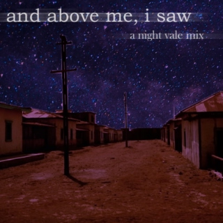 and above me, i saw : a night vale mix