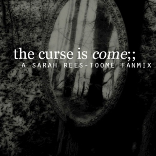 the curse is come | a sarah rees-toome fanmix