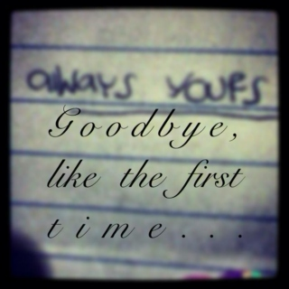 Goodbye, like the first time