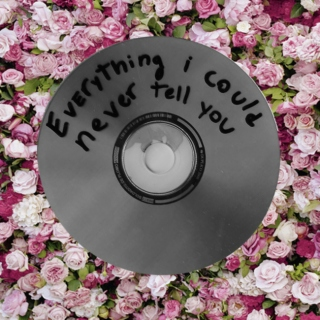 everything i could never tell you ♡