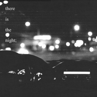 there is the night,
