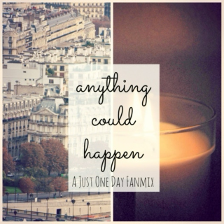 anything could happen / a just one day fanmix.