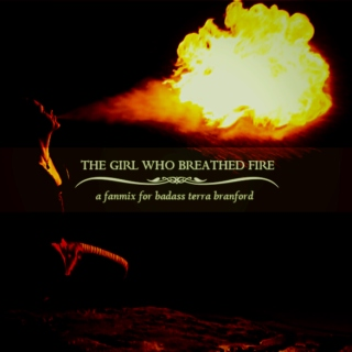 the girl who breathed fire: a fanmix for badass terra branford