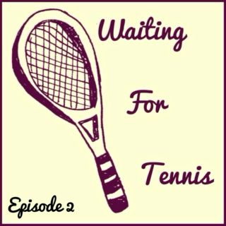 Waiting For Tennis #2