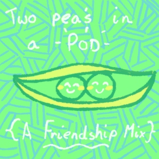 Two Peas in a POD {A Friendship Mix}