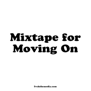MIXTAPE FOR MOVING ON