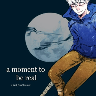 a moment to be real