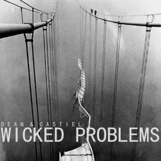 Dean and Castiel: Wicked Problems