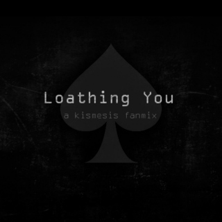 Loathing You ♠