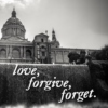 love, forgive, forget...whatever.