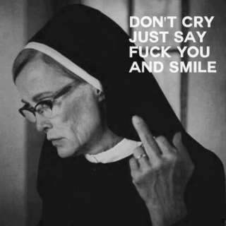 """Don't cry, say """"Fuck you"""" and smile."""