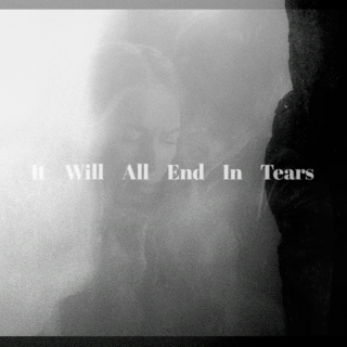 It Will All End In Tears