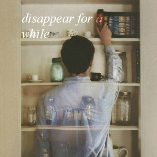 disappear for a while