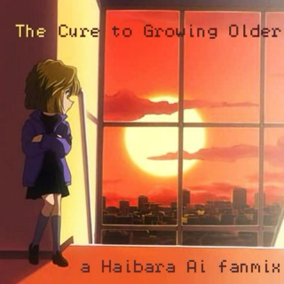 The Cure to Growing Older - a Haibara Ai fanmix