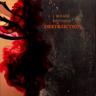 i would become destruction