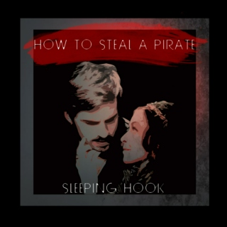 How To Steal a Pirate | A Sleeping Hook Fanmix
