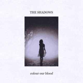 The shadows colour our blood