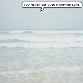 you never get over a summer love