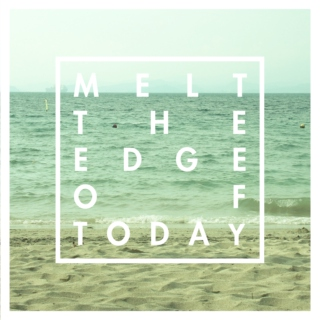 melt the edge of today