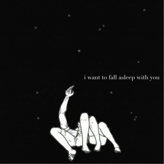 i want to fall asleep with you