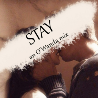 Stay: an O'Wanda mix