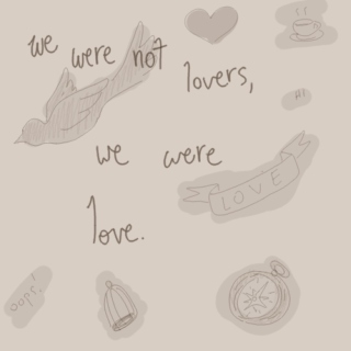 we were not lovers, we were love