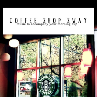 Coffee Shop Sway
