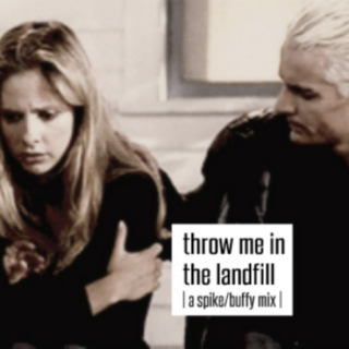 throw me in the landfill {a spike/buffy mix}