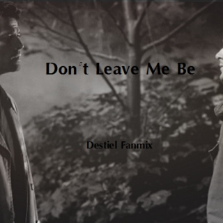 Destiel: Don't Leave Me Be