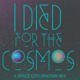 I Died for the Cosmos